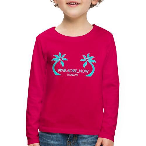 Paradiese Now! - Kinder Premium Langarmshirt