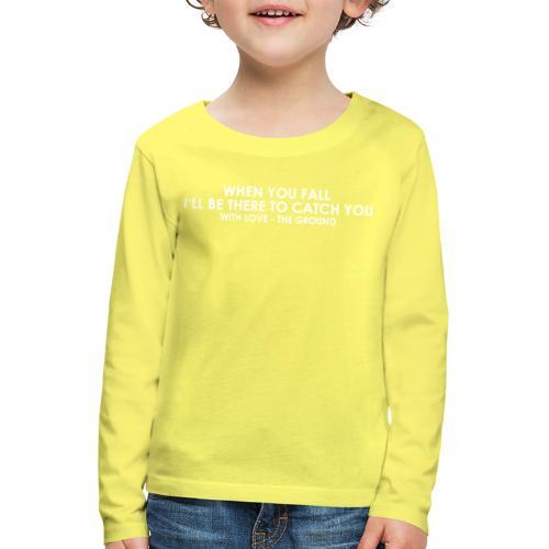 I'll be there - the ground - Kinder Premium Langarmshirt