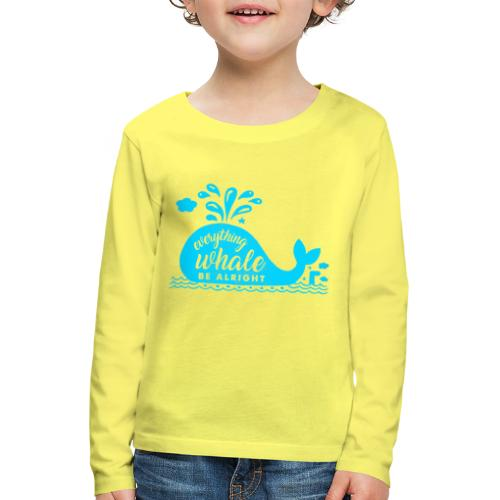 Everything Whale Be Alright - T-shirt manches longues Premium Enfant