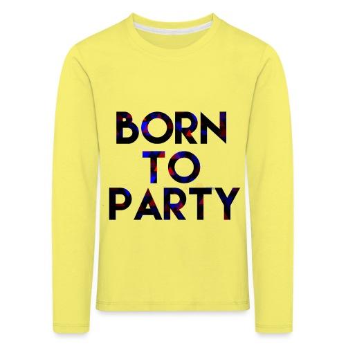 Born to Party - Kids' Premium Longsleeve Shirt