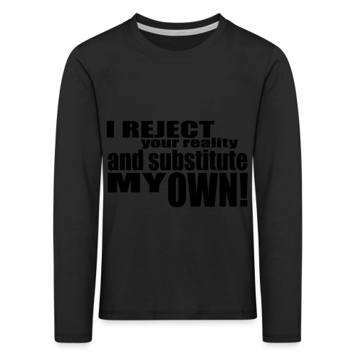I reject your reality and substitute my own - Kids' Premium Longsleeve Shirt