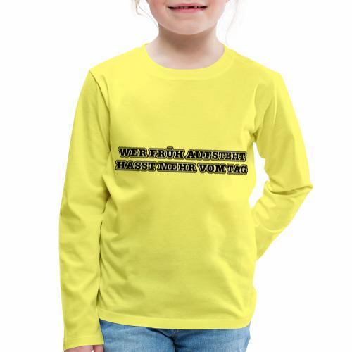 wer früh aufsteht - Kinder Premium Langarmshirt