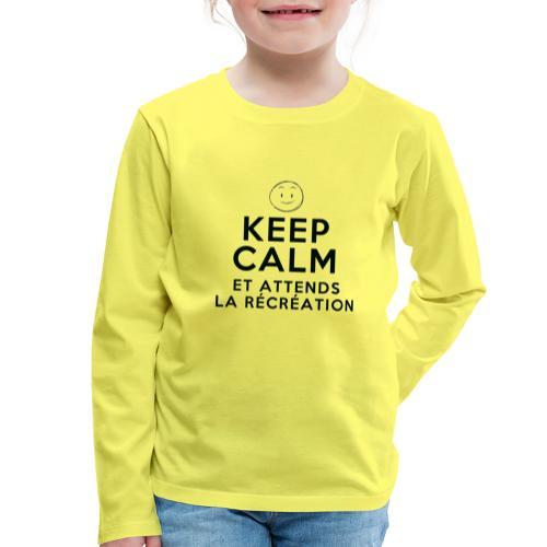 Keep calm et attends la recreation - T-shirt manches longues Premium Enfant