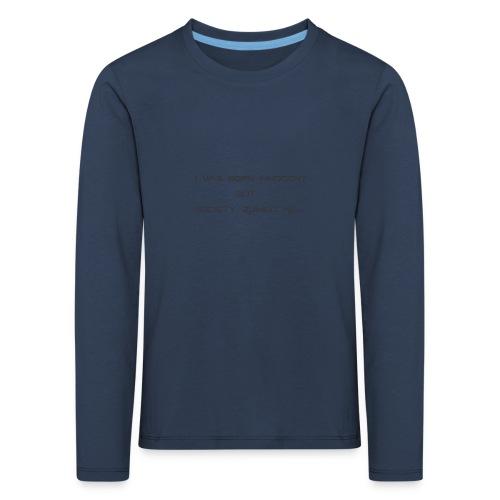 I Was Born - Kids' Premium Longsleeve Shirt