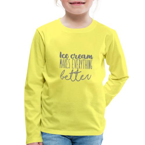 Ice Cream Makes Everything Better - Camiseta de manga larga premium niño