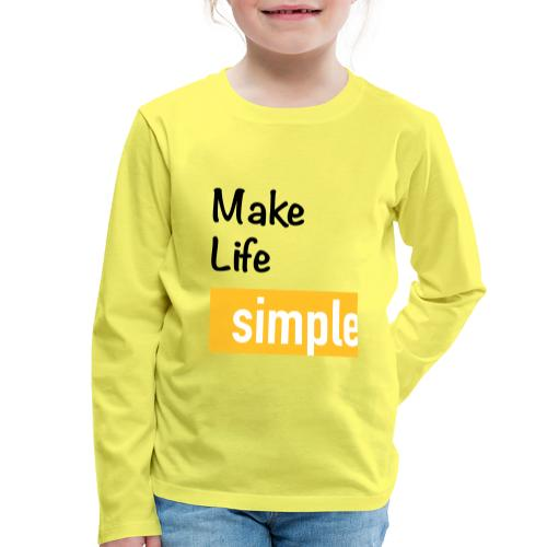 Make Life Simple - T-shirt manches longues Premium Enfant
