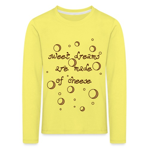 02_sweet dreams are made of cheese - Kinder Premium Langarmshirt