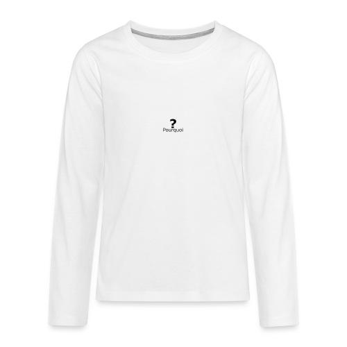 Pourquoi - T-shirt manches longues Premium Ado