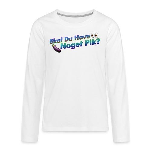 Skal Du Have Noget P*k - Teenager premium T-shirt med lange ærmer
