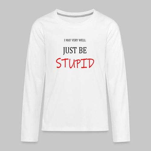 I may be very well - Teenagers' Premium Longsleeve Shirt