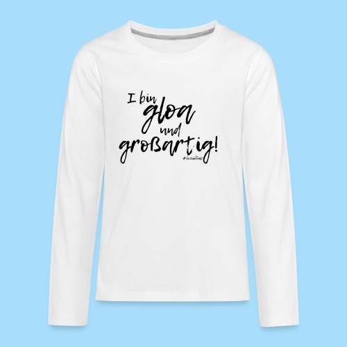 Gloa und großartig - Teenager Premium Langarmshirt