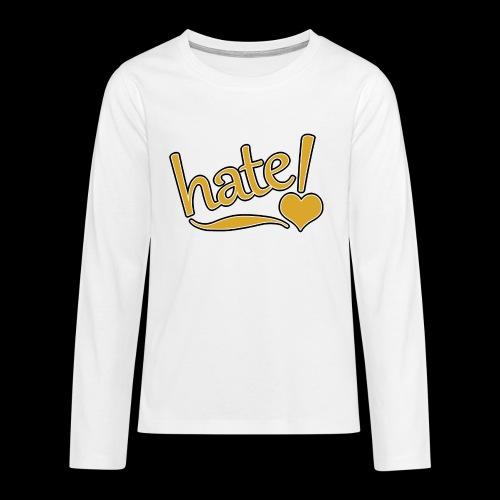 hate ! - T-shirt manches longues Premium Ado