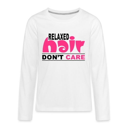 Relaxed Hair Don't Care - Teenagers' Premium Longsleeve Shirt
