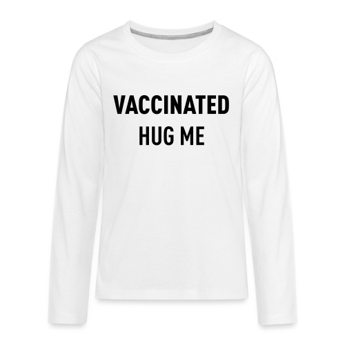Vaccinated Hug me - Teenagers' Premium Longsleeve Shirt