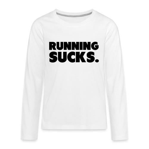 Running Sucks - Teinien premium pitkähihainen t-paita