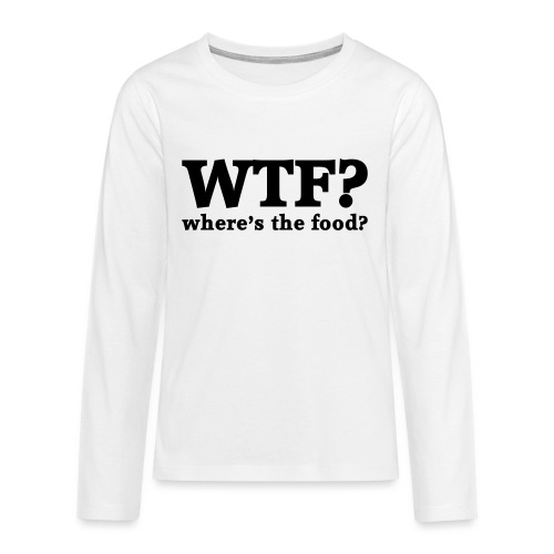 WTF - Where's the food? - Teenager Premium shirt met lange mouwen
