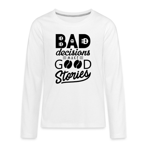 Schlechte Entscheidungen machen gute Geschichten - Teenager Premium Langarmshirt