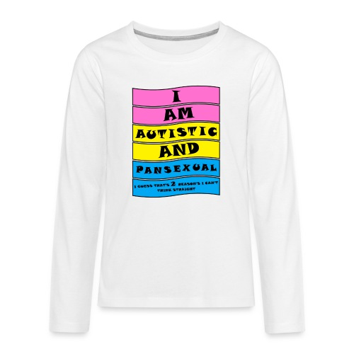 Autistic and Pansexual   Funny Quote - Teenagers' Premium Longsleeve Shirt