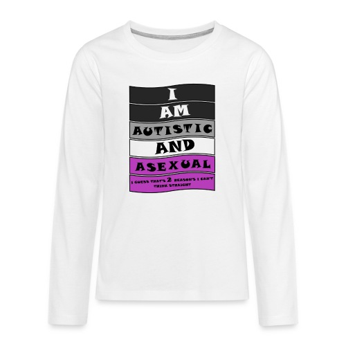 Autistic and Asexual   Funny Quote - Teenagers' Premium Longsleeve Shirt