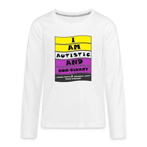 Autistic and Non-binary   Funny Quote - Teenagers' Premium Longsleeve Shirt