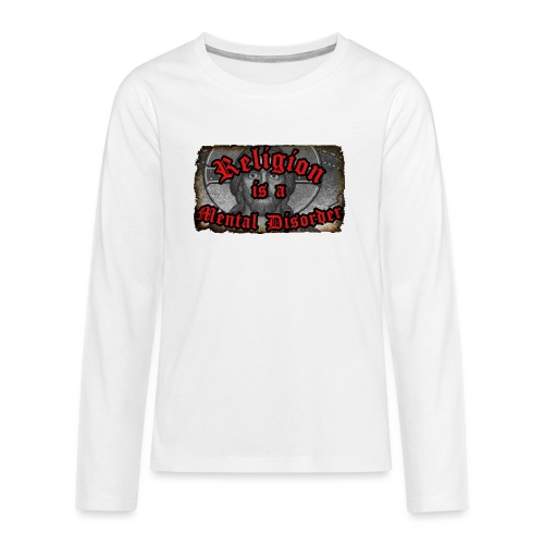 Religion is a Mental Disorder [# 1] - Teenagers' Premium Longsleeve Shirt