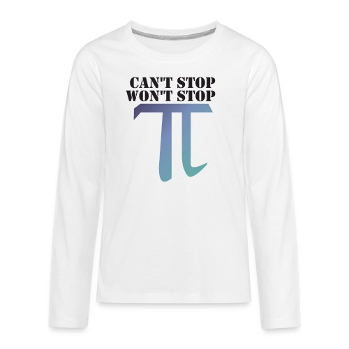 Pi Day Cant Stop Wont Stop Shirt Hell - Teenager Premium Langarmshirt