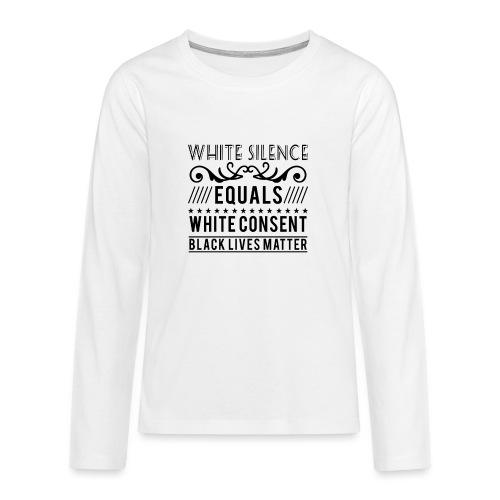 White silence equals white consent black lives - Teenager Premium Langarmshirt