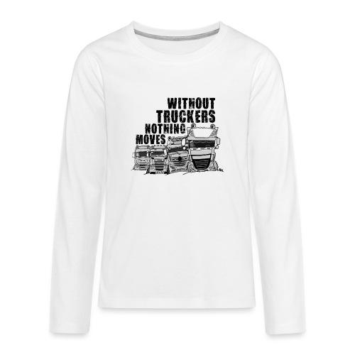 0911 without truckers nothing moves - Teenager Premium shirt met lange mouwen