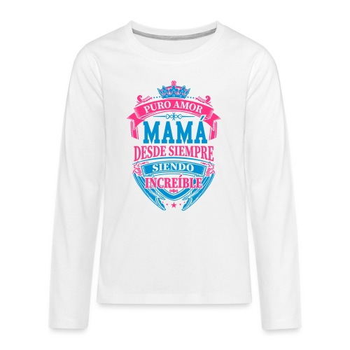Mama Desde Siempre - Camiseta de manga larga premium adolescente