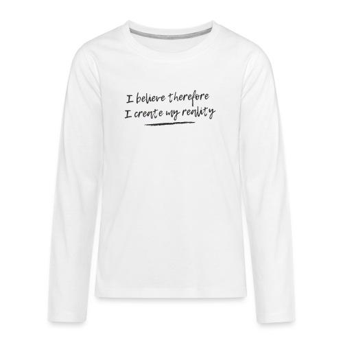 I believe therefore I create my reality - Långärmad premium T-shirt tonåring
