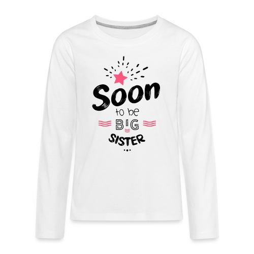 Soon to be big sister - T-shirt manches longues Premium Ado