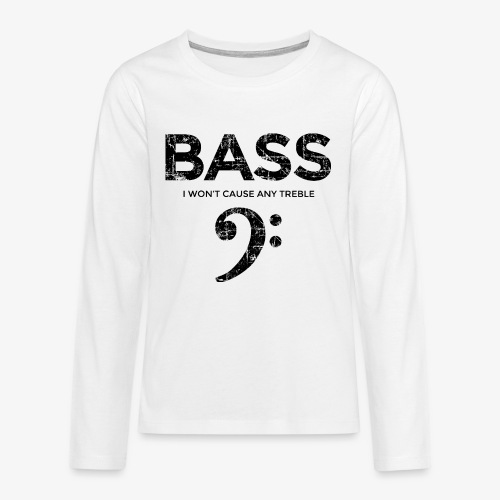 BASS I wont cause any treble (Vintage/Schwarz) - Teenager Premium Langarmshirt