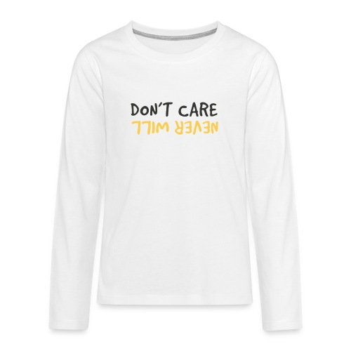Don't Care, Never Will by Dougsteins - Teenagers' Premium Longsleeve Shirt