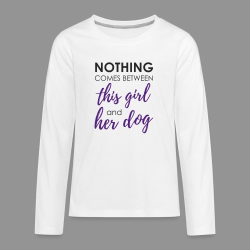 Nothing comes between this girl her and her dog - Teenagers' Premium Longsleeve Shirt