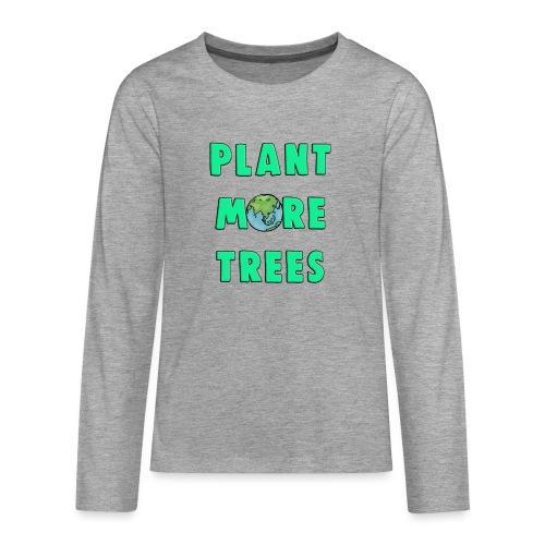 Plant More Trees Global Warming Climate Change - Teenagers' Premium Longsleeve Shirt