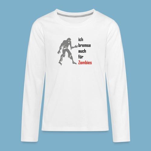 ich bremse auch für Zombies - Teenager Premium Langarmshirt