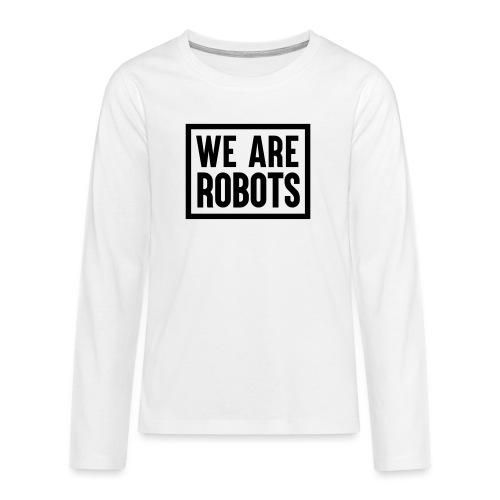 We Are Robots Premium Tote Bag - Teenagers' Premium Longsleeve Shirt