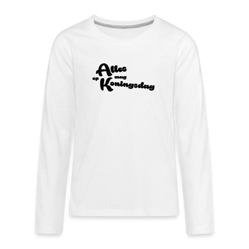 Alles mag op Koningsdag - Teenager Premium shirt met lange mouwen