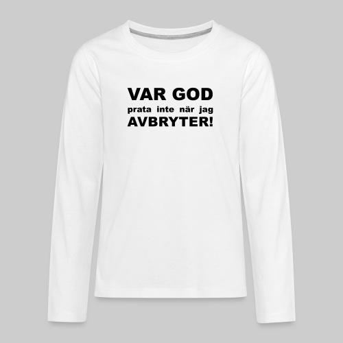 Var God Prata Inte - Långärmad premium T-shirt tonåring