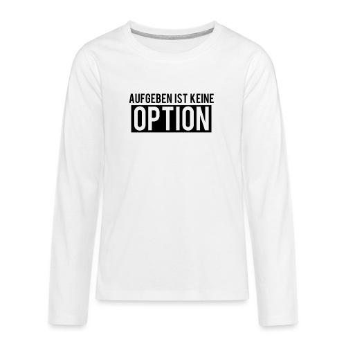 Aufgeben ist keine Option! - Teenager Premium Langarmshirt
