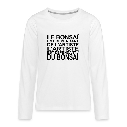 bonsai_dependant_de_lartiste - T-shirt manches longues Premium Ado