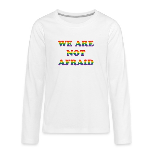We are not afraid - Teenagers' Premium Longsleeve Shirt