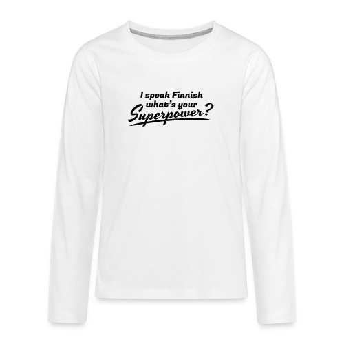 I speak Finnish what's your Superpower? - Teinien premium pitkähihainen t-paita