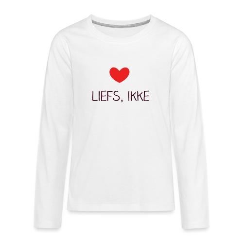 Liefs, ikke - Teenager Premium shirt met lange mouwen