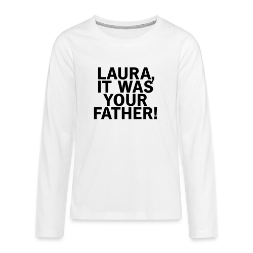 Laura it was your father - Teenager Premium Langarmshirt