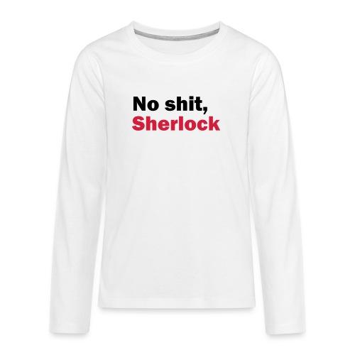 No shit, Sherlock - Teenagers' Premium Longsleeve Shirt