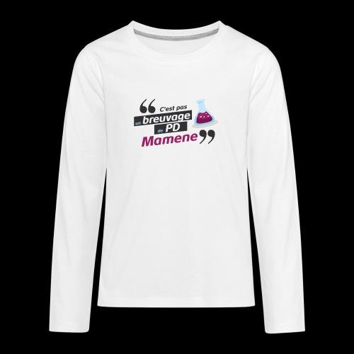 Ce genre de breuvage de PD, Mamene ! - T-shirt manches longues Premium Ado