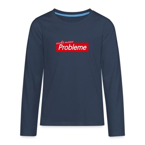 Nicht meine Probleme - Teenager Premium Langarmshirt