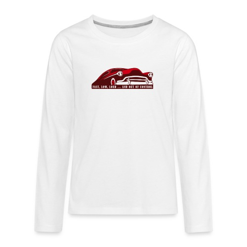 Kustom Car - Fast, Low, Loud ... And Out Of Contro - Teenager Premium Langarmshirt