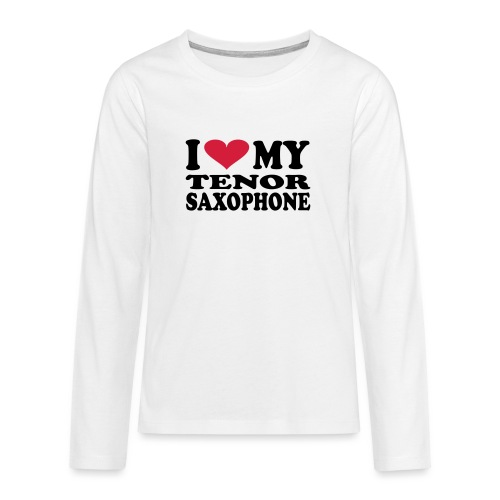 I Love My TENOR SAXOPHONE - Teenagers' Premium Longsleeve Shirt